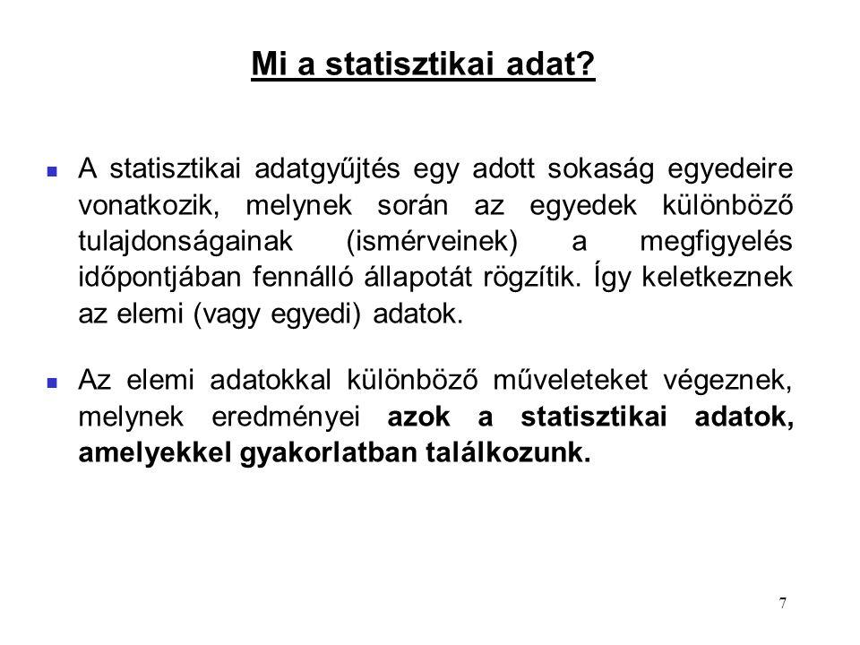 7 A statisztikai adatgyűjtés egy adott sokaság egyedeire vonatkozik, melynek során az egyedek különböző tulajdonságainak (ismérveinek) a megfigyelés időpontjában fennálló állapotát rögzítik.