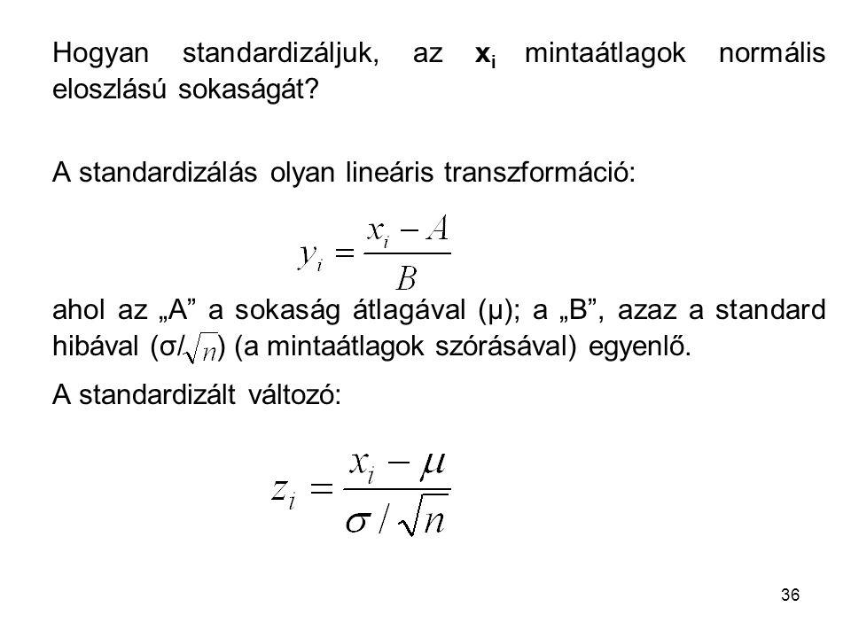 """36 Hogyan standardizáljuk, az x i mintaátlagok normális eloszlású sokaságát? A standardizálás olyan lineáris transzformáció: ahol az """"A"""" a sokaság átl"""