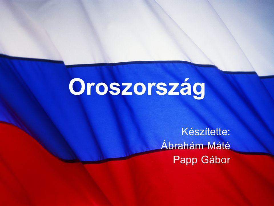Oroszország Készítette: Ábrahám Máté Papp Gábor