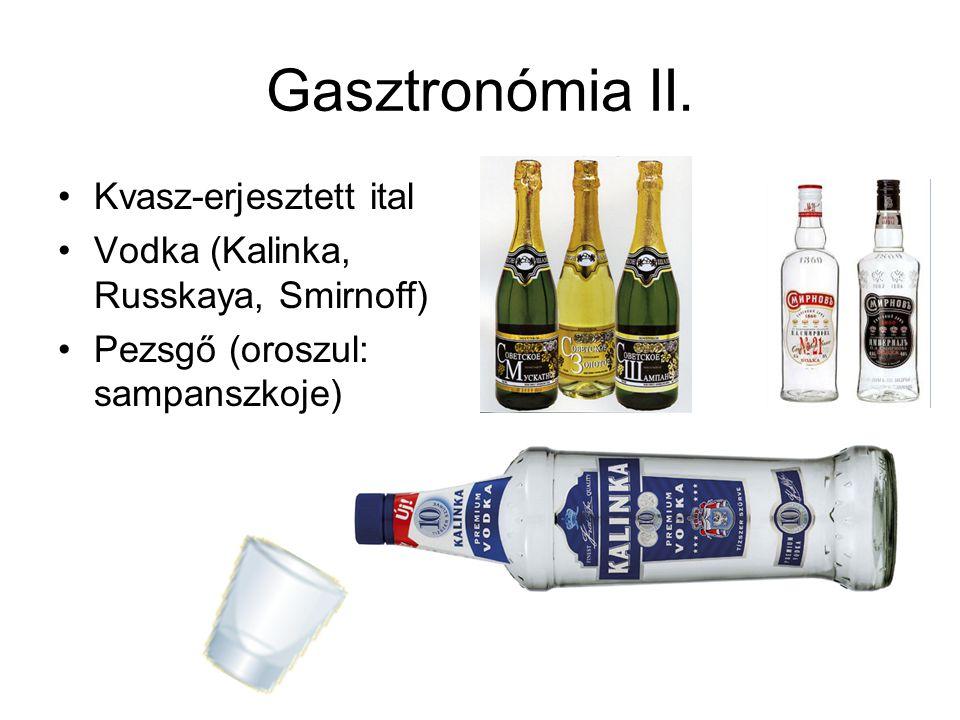 Gasztronómia II. Kvasz-erjesztett ital Vodka (Kalinka, Russkaya, Smirnoff) Pezsgő (oroszul: sampanszkoje)