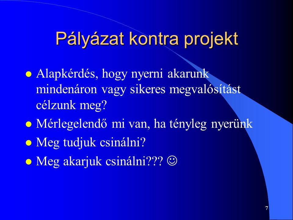 7 Pályázat kontra projekt l Alapkérdés, hogy nyerni akarunk mindenáron vagy sikeres megvalósítást célzunk meg.