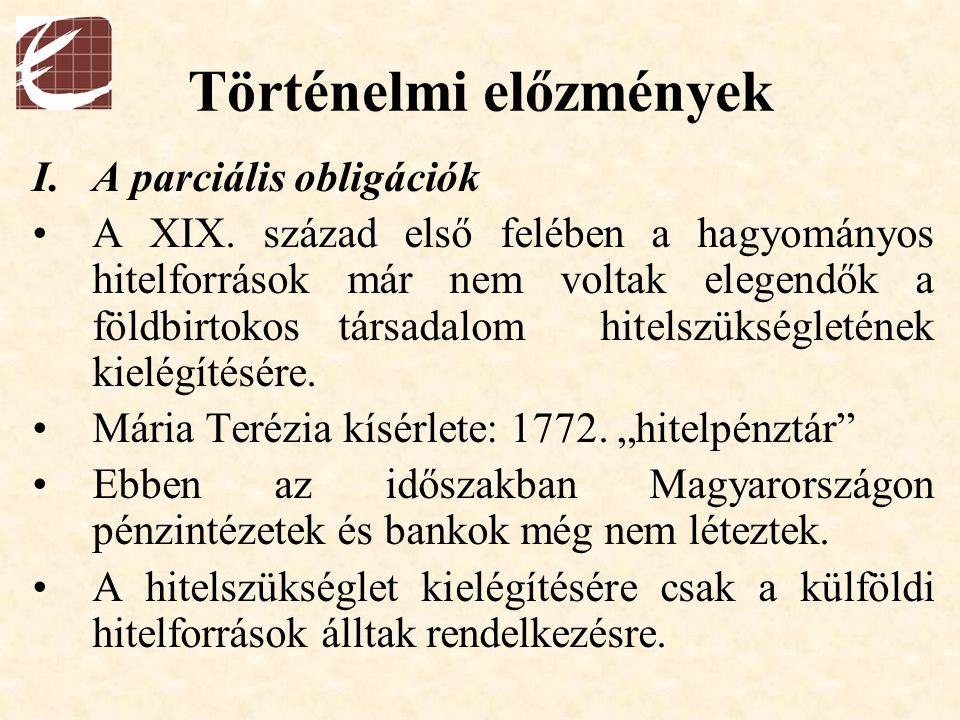 Történelmi előzmények I.A parciális obligációk A XIX. század első felében a hagyományos hitelforrások már nem voltak elegendők a földbirtokos társadal