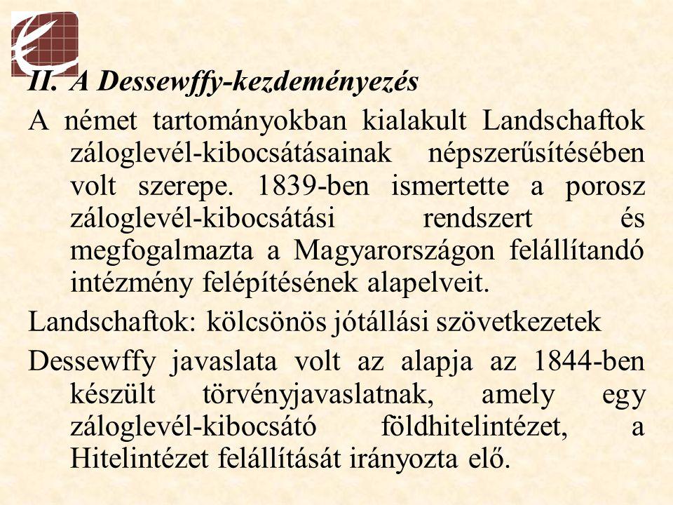 II.A Dessewffy-kezdeményezés A német tartományokban kialakult Landschaftok záloglevél-kibocsátásainak népszerűsítésében volt szerepe. 1839-ben ismerte