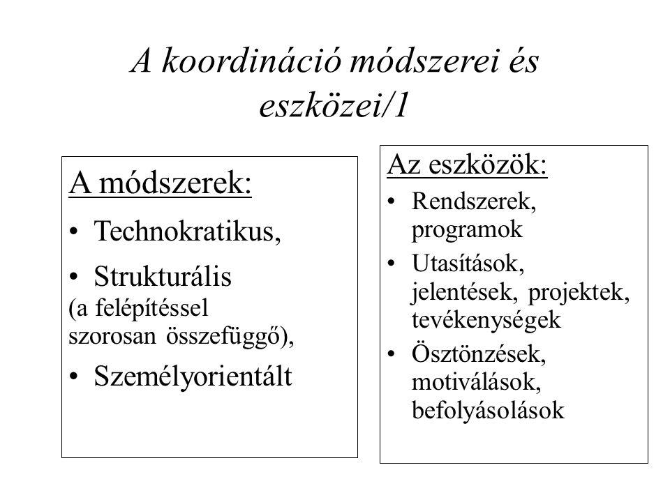 A koordináció módszerei és eszközei/1 A módszerek: Technokratikus, Strukturális (a felépítéssel szorosan összefüggő), Személyorientált Az eszközök: Re