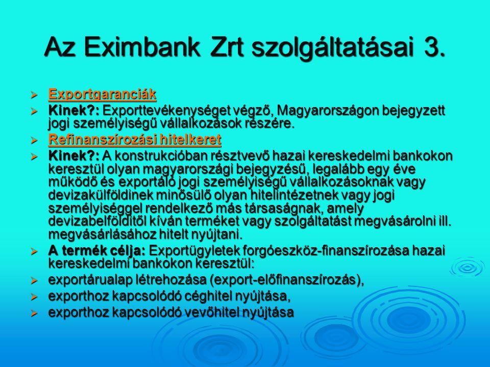 Az Eximbank Zrt szolgáltatásai 3.  Exportgaranciák Exportgaranciák  Kinek?: Exporttevékenységet végző, Magyarországon bejegyzett jogi személyiségű v