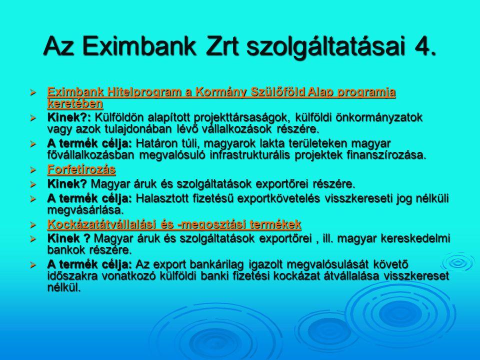 Az Eximbank Zrt szolgáltatásai 4.  Eximbank Hitelprogram a Kormány Szülőföld Alap programja keretében Eximbank Hitelprogram a Kormány Szülőföld Alap