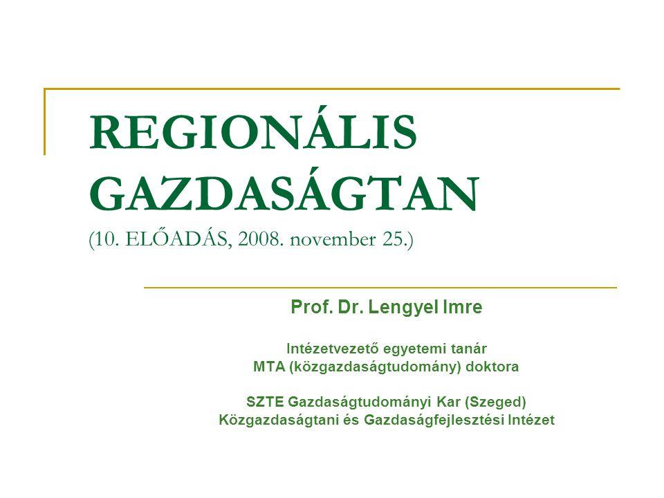 REGIONÁLIS GAZDASÁGTAN (10.ELŐADÁS, 2008. november 25.) Prof.
