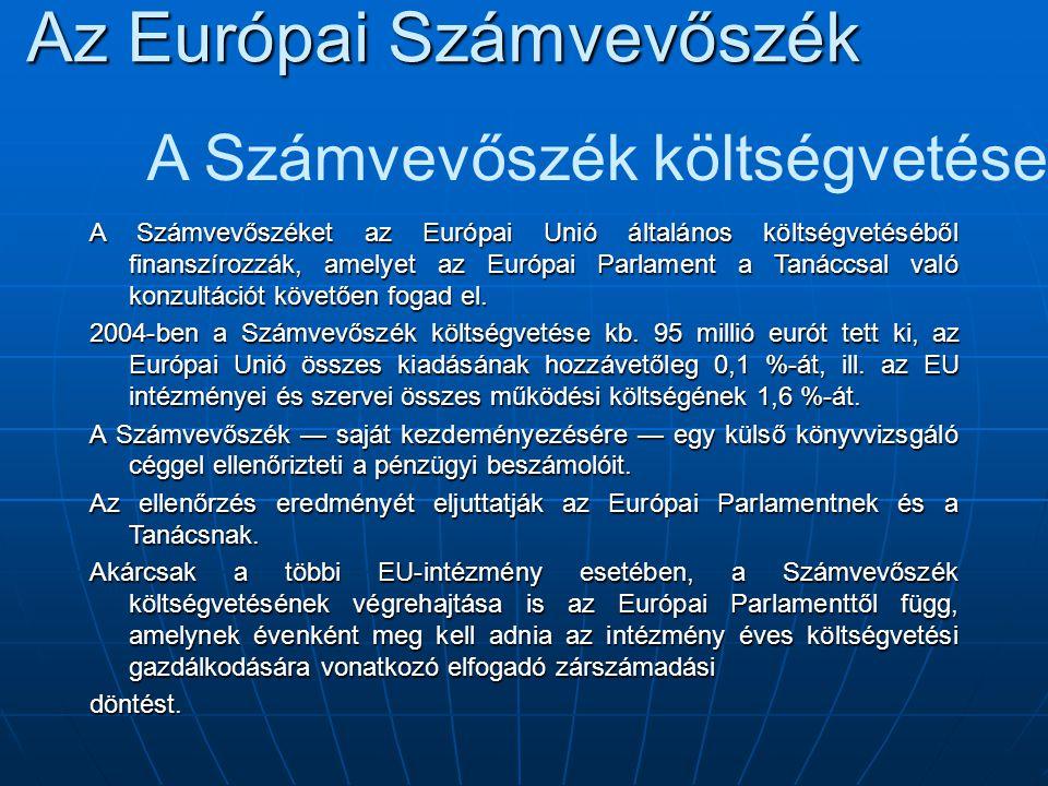 Az Európai Számvevőszék A Számvevőszék költségvetése A Számvevőszéket az Európai Unió általános költségvetéséből finanszírozzák, amelyet az Európai Parlament a Tanáccsal való konzultációt követően fogad el.