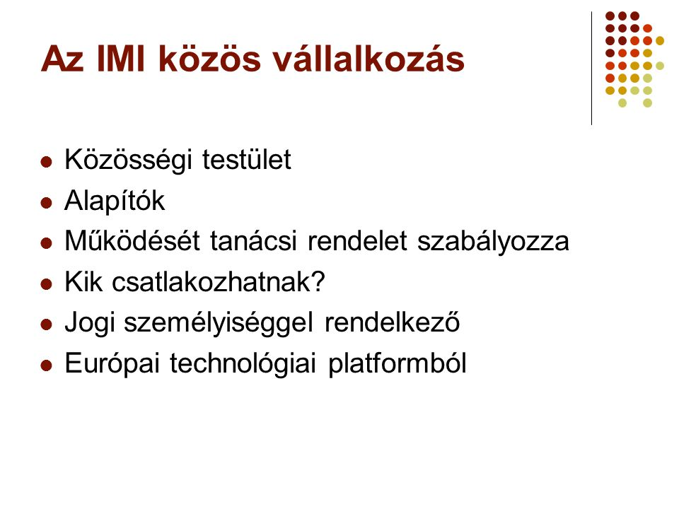Az IMI közös vállalkozás Közösségi testület Alapítók Működését tanácsi rendelet szabályozza Kik csatlakozhatnak? Jogi személyiséggel rendelkező Európa