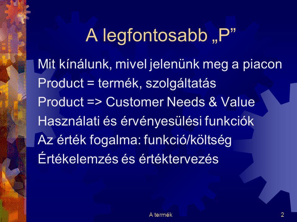 """A termék2 A legfontosabb """"P"""" Mit kínálunk, mivel jelenünk meg a piacon Product = termék, szolgáltatás Product => Customer Needs & Value Használati és"""