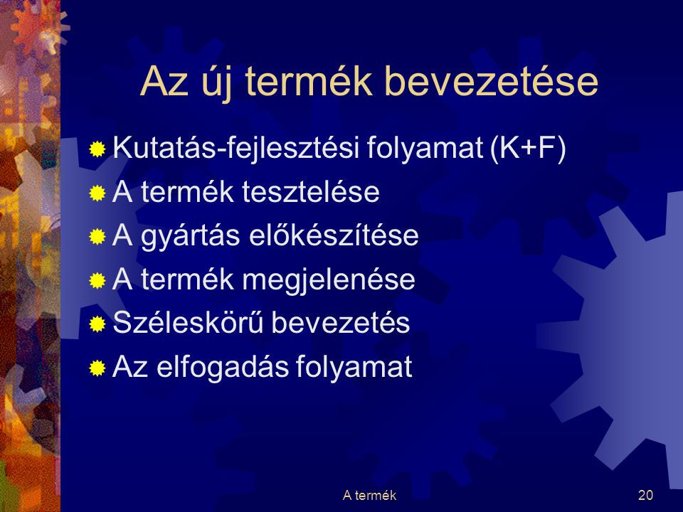A termék20 Az új termék bevezetése  Kutatás-fejlesztési folyamat (K+F)  A termék tesztelése  A gyártás előkészítése  A termék megjelenése  Széles