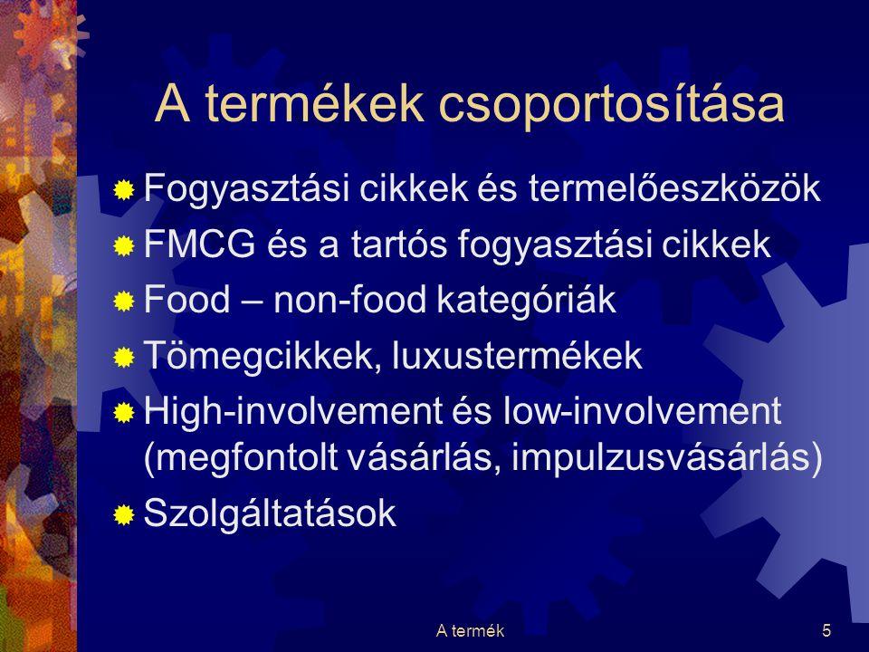 A termék5 A termékek csoportosítása  Fogyasztási cikkek és termelőeszközök  FMCG és a tartós fogyasztási cikkek  Food – non-food kategóriák  Tömeg