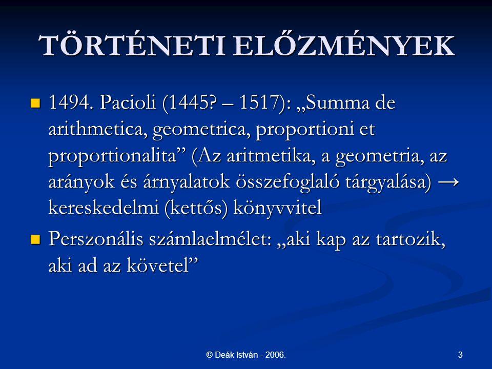 """3© Deák István - 2006. TÖRTÉNETI ELŐZMÉNYEK 1494. Pacioli (1445? – 1517): """"Summa de arithmetica, geometrica, proportioni et proportionalita"""" (Az aritm"""