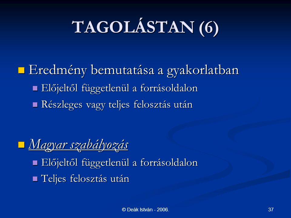 37© Deák István - 2006. TAGOLÁSTAN (6) Eredmény bemutatása a gyakorlatban Eredmény bemutatása a gyakorlatban Előjeltől függetlenül a forrásoldalon Elő