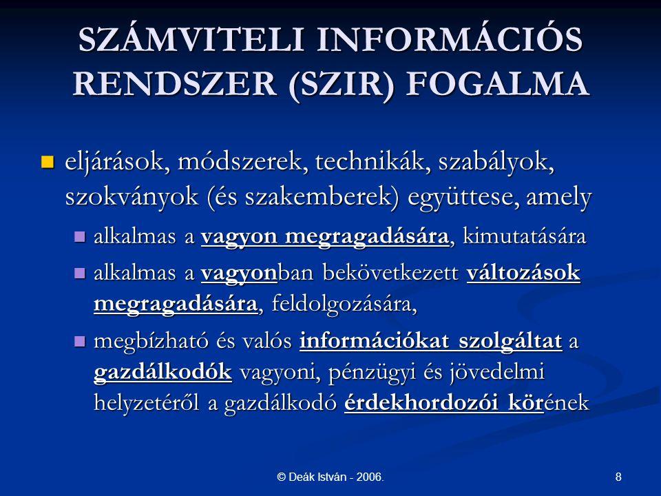 8© Deák István - 2006. SZÁMVITELI INFORMÁCIÓS RENDSZER (SZIR) FOGALMA eljárások, módszerek, technikák, szabályok, szokványok (és szakemberek) együttes