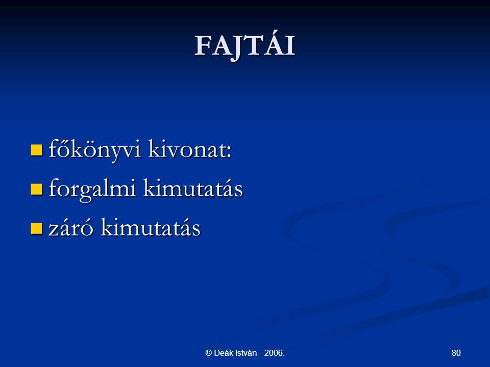 80© Deák István - 2006. FAJTÁI főkönyvi kivonat: főkönyvi kivonat: forgalmi kimutatás forgalmi kimutatás záró kimutatás záró kimutatás