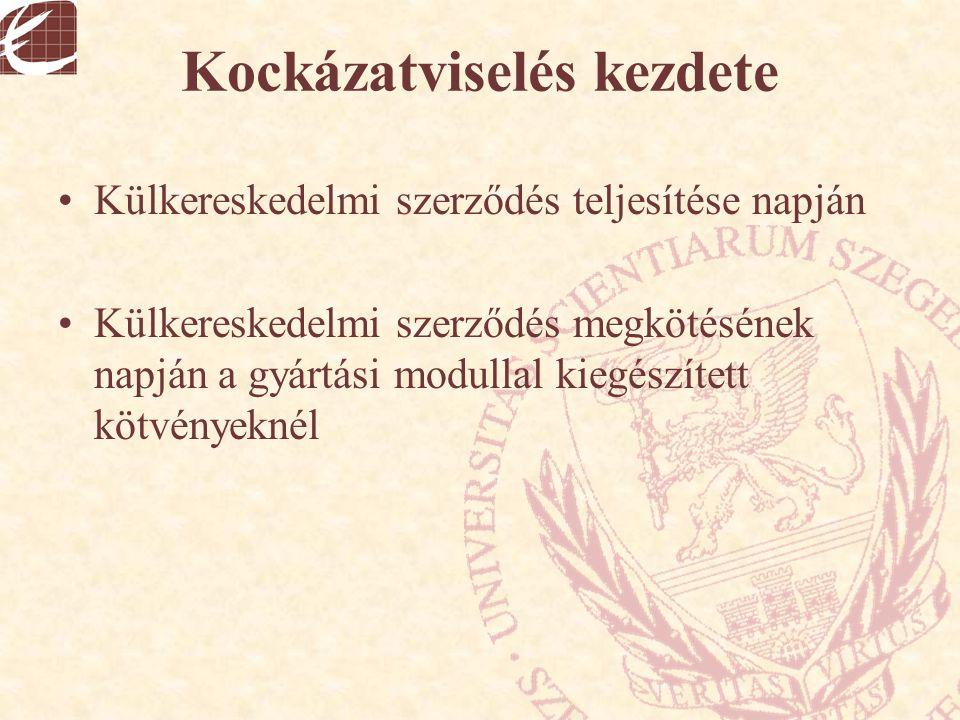 Kockázatviselés kezdete Külkereskedelmi szerződés teljesítése napján Külkereskedelmi szerződés megkötésének napján a gyártási modullal kiegészített kö