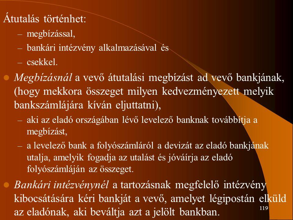 119 Átutalás történhet: – megbízással, – bankári intézvény alkalmazásával és – csekkel. Megbízásnál a vevő átutalási megbízást ad vevő bankjának, (hog