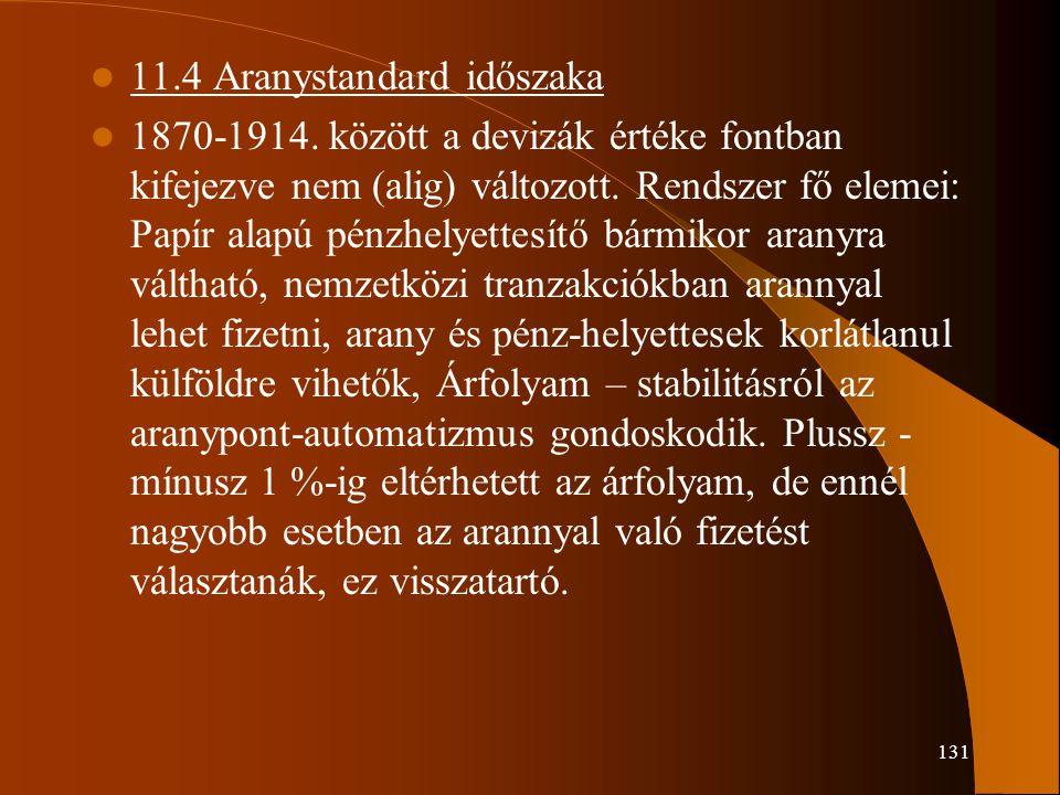 131 11.4 Aranystandard időszaka 1870-1914. között a devizák értéke fontban kifejezve nem (alig) változott. Rendszer fő elemei: Papír alapú pénzhelyett
