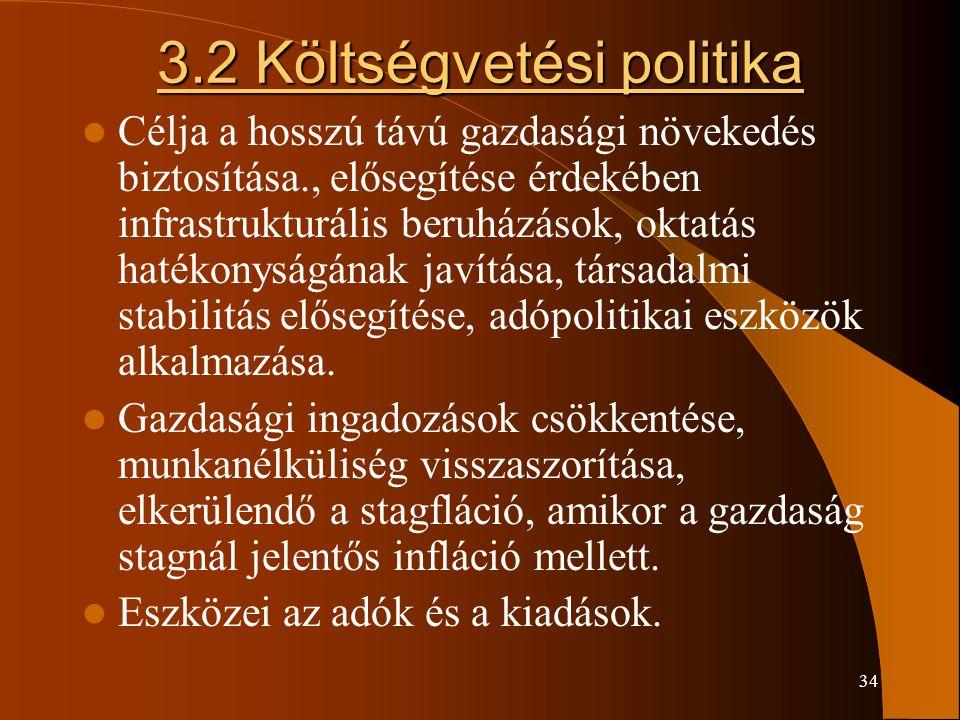 34 3.2 Költségvetési politika Célja a hosszú távú gazdasági növekedés biztosítása., elősegítése érdekében infrastrukturális beruházások, oktatás haték