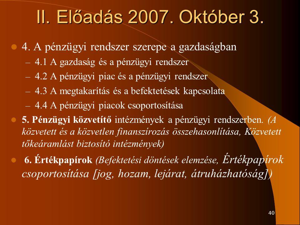 40 II. Előadás 2007. Október 3. 4. A pénzügyi rendszer szerepe a gazdaságban – 4.1 A gazdaság és a pénzügyi rendszer – 4.2 A pénzügyi piac és a pénzüg