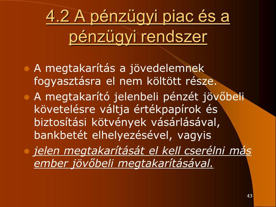 43 4.2 A pénzügyi piac és a pénzügyi rendszer A megtakarítás a jövedelemnek fogyasztásra el nem költött része. A megtakarító jelenbeli pénzét jövőbeli