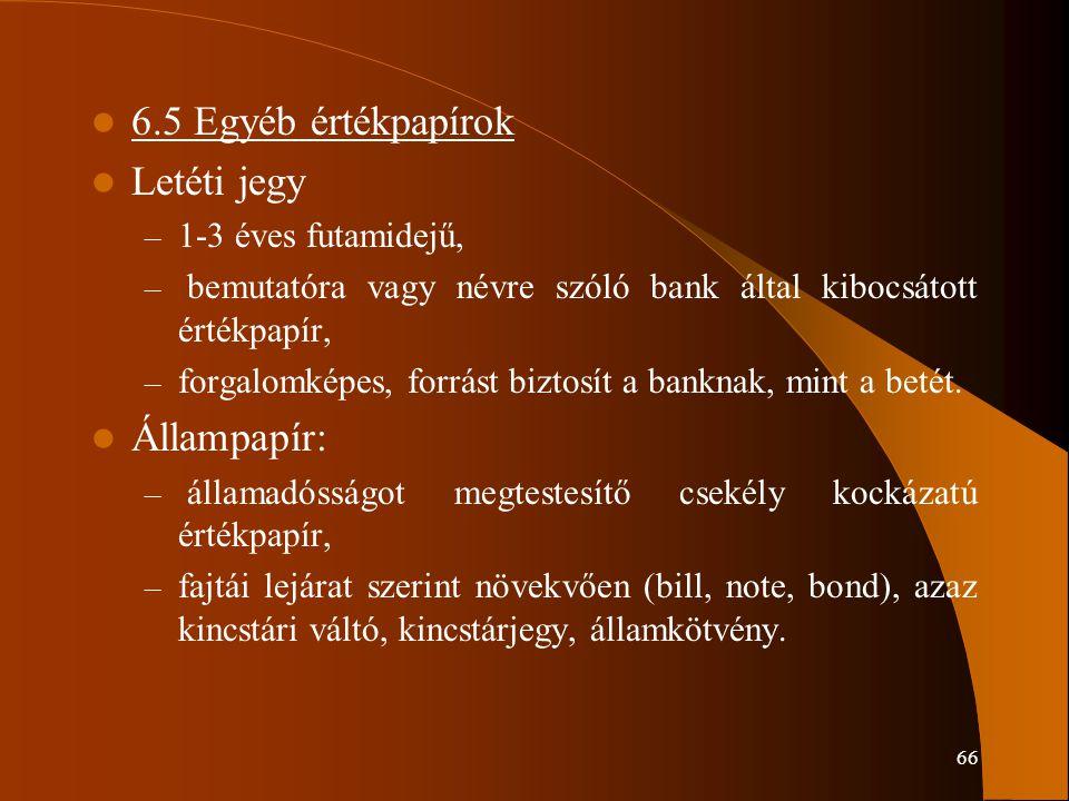 66 6.5 Egyéb értékpapírok Letéti jegy – 1-3 éves futamidejű, – bemutatóra vagy névre szóló bank által kibocsátott értékpapír, – forgalomképes, forrást