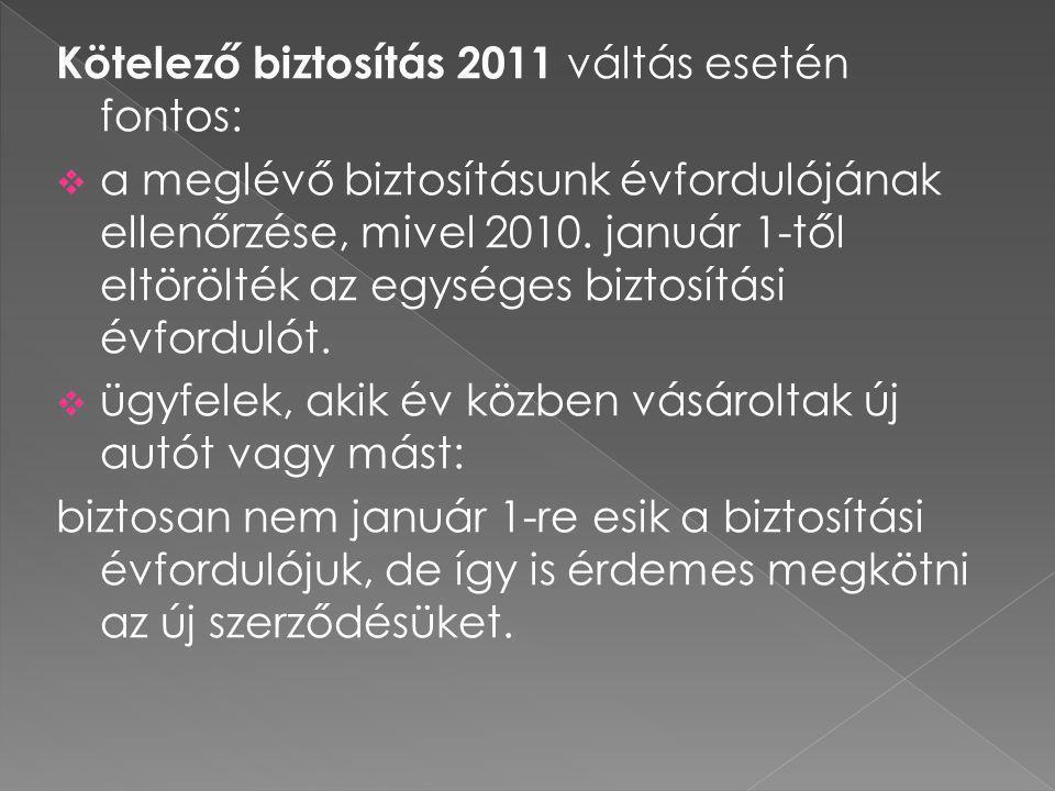 Kötelező biztosítás 2011 váltás esetén fontos:  a meglévő biztosításunk évfordulójának ellenőrzése, mivel 2010. január 1-től eltörölték az egységes b