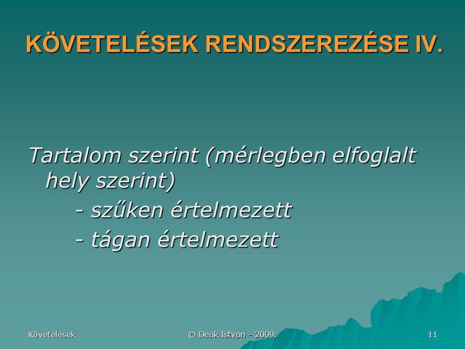 Követelések © Deák István - 2009. 11 KÖVETELÉSEK RENDSZEREZÉSE IV. Tartalom szerint (mérlegben elfoglalt hely szerint) - szűken értelmezett - tágan ér