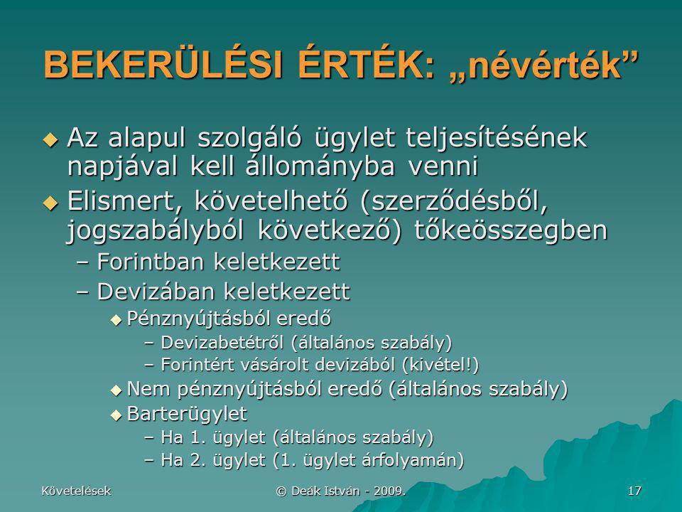 """Követelések © Deák István - 2009. 17 BEKERÜLÉSI ÉRTÉK: """"névérték""""  Az alapul szolgáló ügylet teljesítésének napjával kell állományba venni  Elismert"""