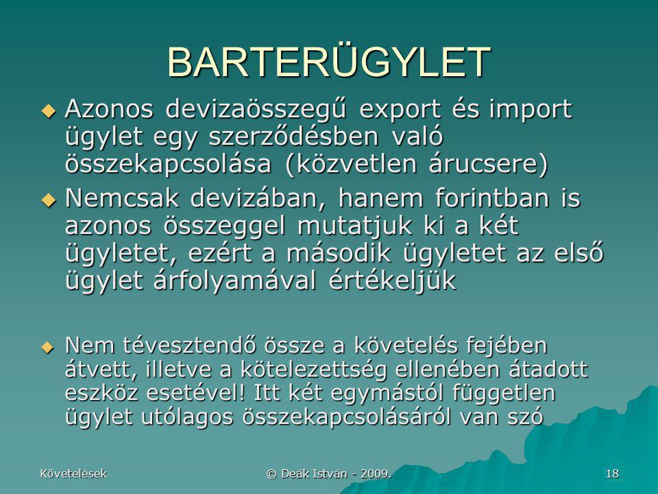 Követelések © Deák István - 2009. 18 BARTERÜGYLET  Azonos devizaösszegű export és import ügylet egy szerződésben való összekapcsolása (közvetlen áruc