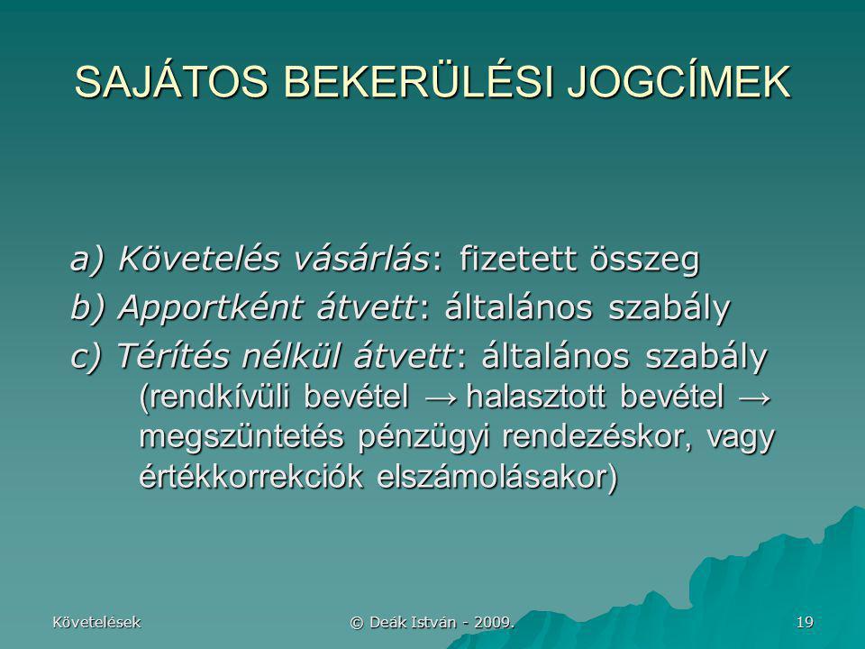Követelések © Deák István - 2009. 19 SAJÁTOS BEKERÜLÉSI JOGCÍMEK a) Követelés vásárlás: fizetett összeg b) Apportként átvett: általános szabály c) Tér