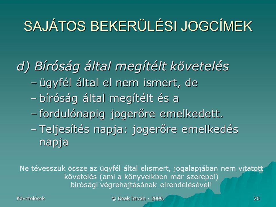 Követelések © Deák István - 2009. 20 SAJÁTOS BEKERÜLÉSI JOGCÍMEK d) Bíróság által megítélt követelés –ügyfél által el nem ismert, de –bíróság által me