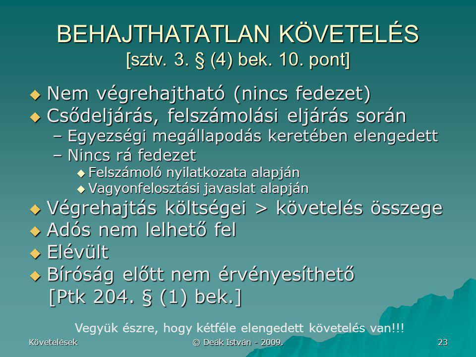 Követelések © Deák István - 2009. 23 BEHAJTHATATLAN KÖVETELÉS [sztv. 3. § (4) bek. 10. pont]  Nem végrehajtható (nincs fedezet)  Csődeljárás, felszá