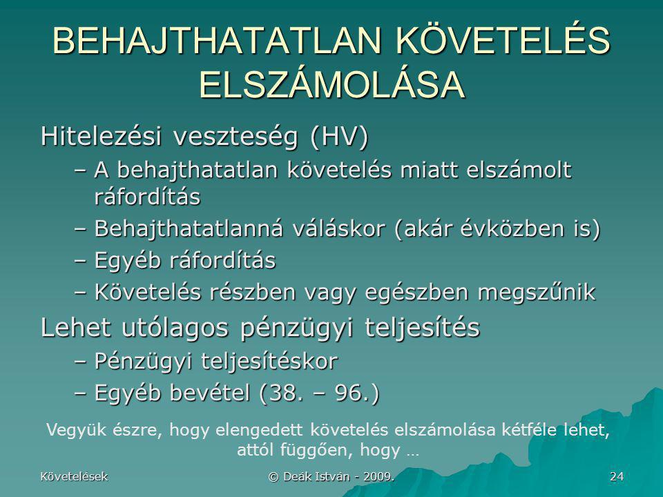 Követelések © Deák István - 2009. 24 BEHAJTHATATLAN KÖVETELÉS ELSZÁMOLÁSA Hitelezési veszteség (HV) –A behajthatatlan követelés miatt elszámolt ráford