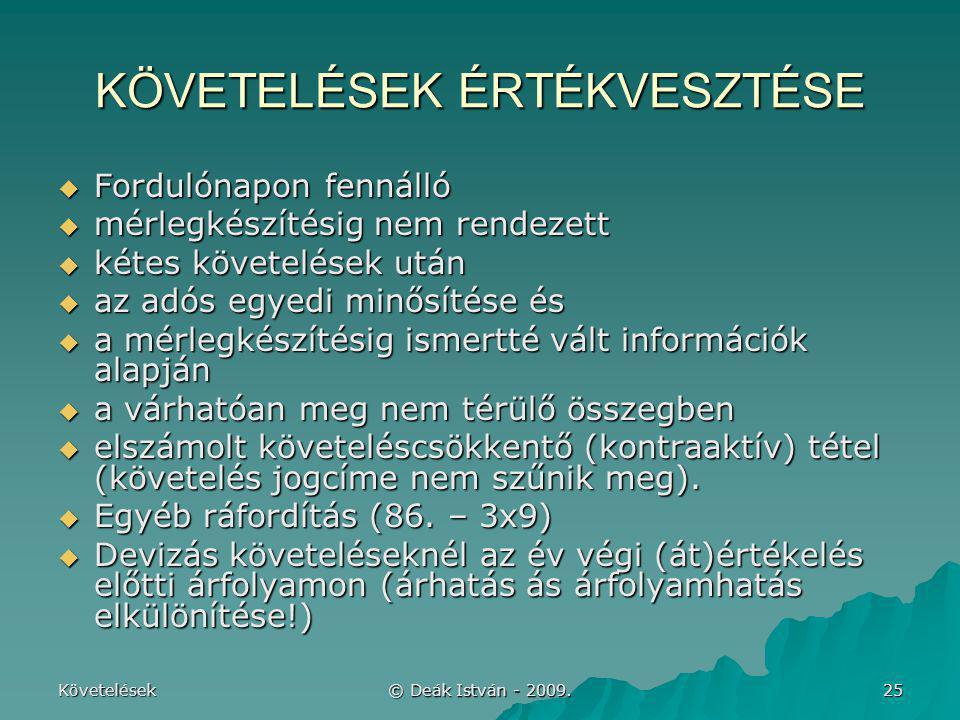 Követelések © Deák István - 2009. 25 KÖVETELÉSEK ÉRTÉKVESZTÉSE  Fordulónapon fennálló  mérlegkészítésig nem rendezett  kétes követelések után  az