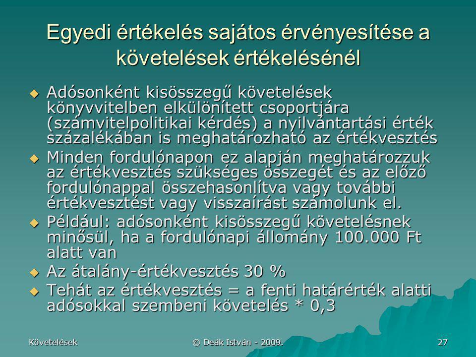 Követelések © Deák István - 2009. 27 Egyedi értékelés sajátos érvényesítése a követelések értékelésénél  Adósonként kisösszegű követelések könyvvitel