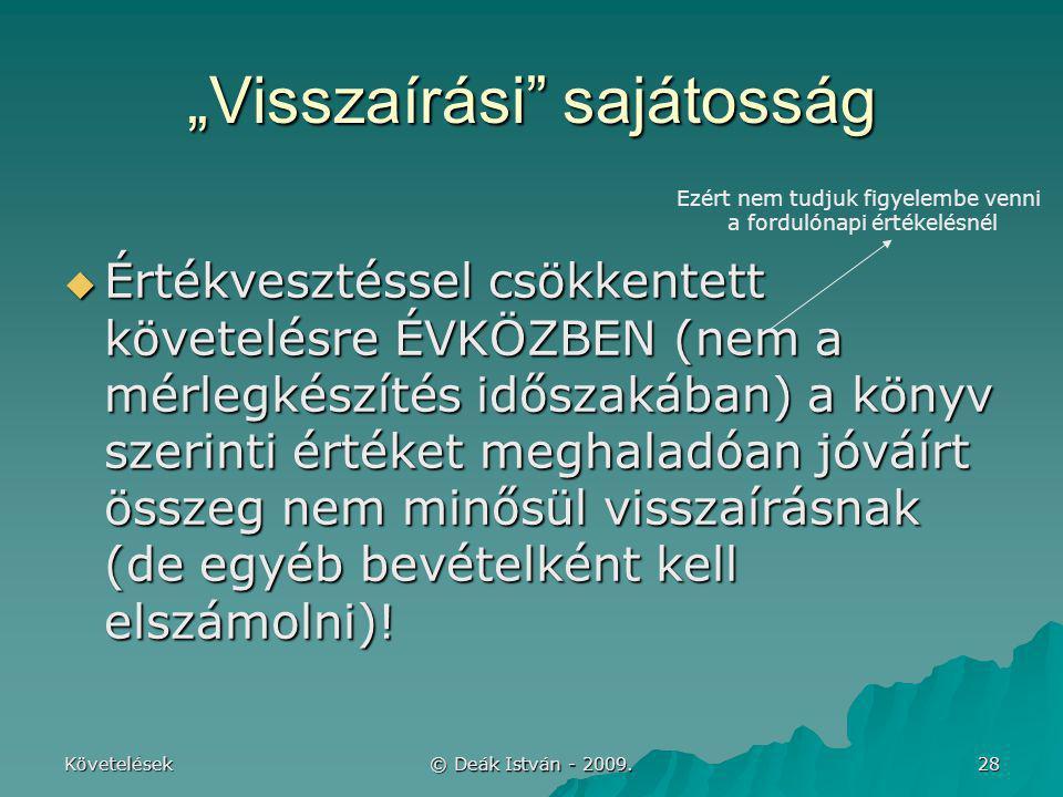 """Követelések © Deák István - 2009. 28 """"Visszaírási"""" sajátosság  Értékvesztéssel csökkentett követelésre ÉVKÖZBEN (nem a mérlegkészítés időszakában) a"""