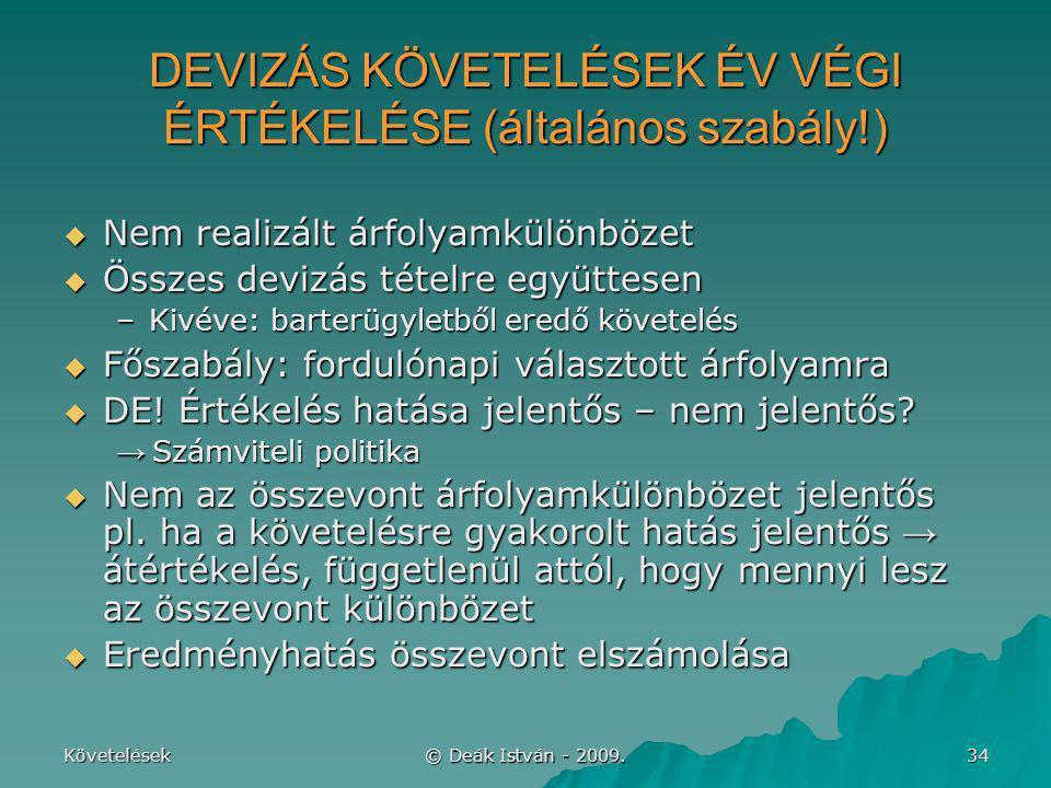 Követelések © Deák István - 2009. 34 DEVIZÁS KÖVETELÉSEK ÉV VÉGI ÉRTÉKELÉSE (általános szabály!)  Nem realizált árfolyamkülönbözet  Összes devizás t