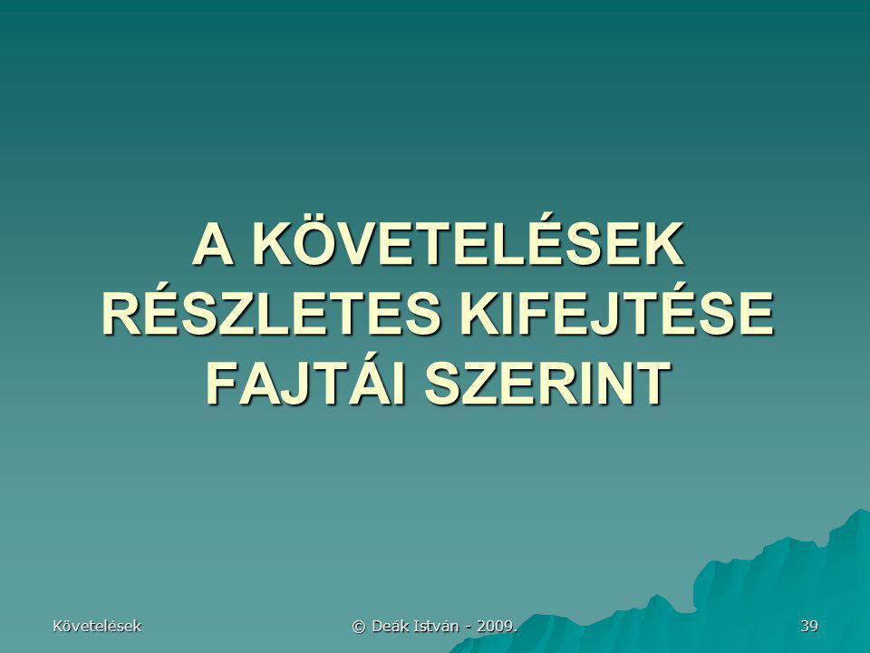 Követelések © Deák István - 2009. 39 A KÖVETELÉSEK RÉSZLETES KIFEJTÉSE FAJTÁI SZERINT