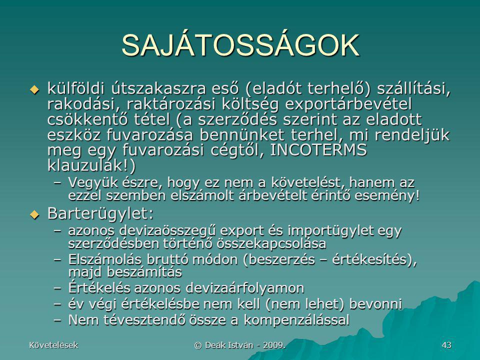 Követelések © Deák István - 2009. 43 SAJÁTOSSÁGOK  külföldi útszakaszra eső (eladót terhelő) szállítási, rakodási, raktározási költség exportárbevéte