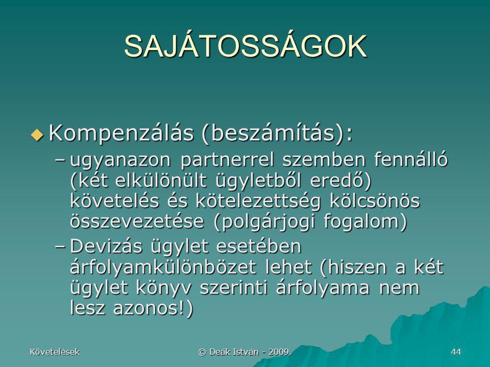 Követelések © Deák István - 2009. 44 SAJÁTOSSÁGOK  Kompenzálás (beszámítás): –ugyanazon partnerrel szemben fennálló (két elkülönült ügyletből eredő)