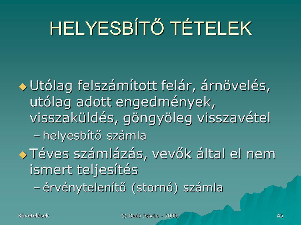 Követelések © Deák István - 2009. 45 HELYESBÍTŐ TÉTELEK  Utólag felszámított felár, árnövelés, utólag adott engedmények, visszaküldés, göngyöleg viss