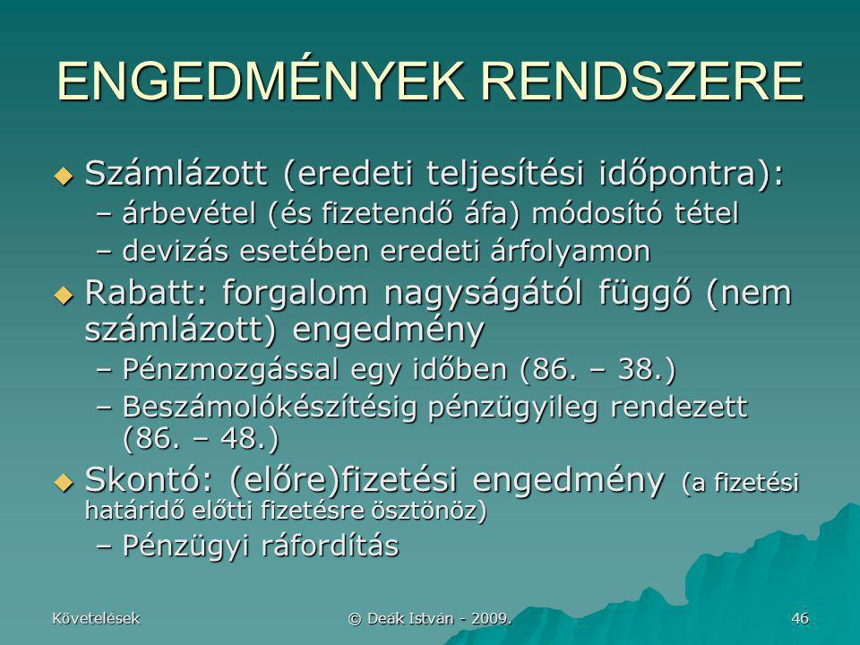 Követelések © Deák István - 2009. 46 ENGEDMÉNYEK RENDSZERE  Számlázott (eredeti teljesítési időpontra): –árbevétel (és fizetendő áfa) módosító tétel