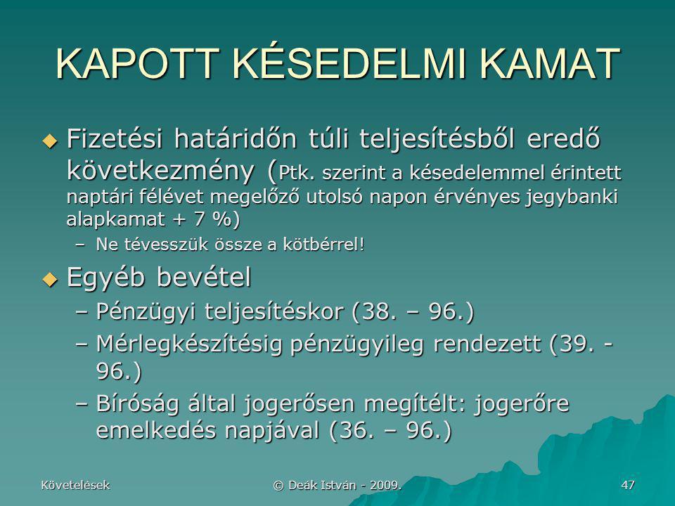 Követelések © Deák István - 2009. 47 KAPOTT KÉSEDELMI KAMAT  Fizetési határidőn túli teljesítésből eredő következmény ( Ptk. szerint a késedelemmel é