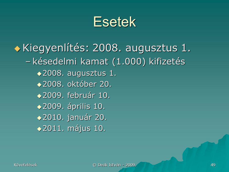 Követelések © Deák István - 2009. 49 Esetek  Kiegyenlítés: 2008. augusztus 1. –késedelmi kamat (1.000) kifizetés  2008. augusztus 1.  2008. október