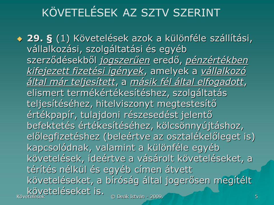 Követelések © Deák István - 2009. 5  29. § (1) Követelések azok a különféle szállítási, vállalkozási, szolgáltatási és egyéb szerződésekből jogszerűe