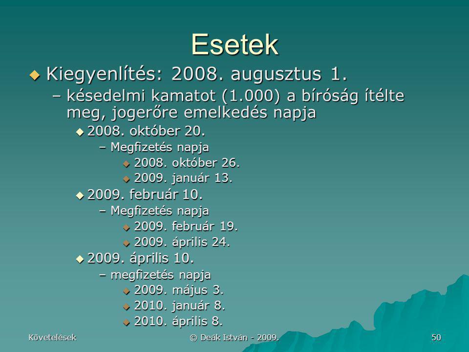 Követelések © Deák István - 2009. 50 Esetek  Kiegyenlítés: 2008. augusztus 1. –késedelmi kamatot (1.000) a bíróság ítélte meg, jogerőre emelkedés nap
