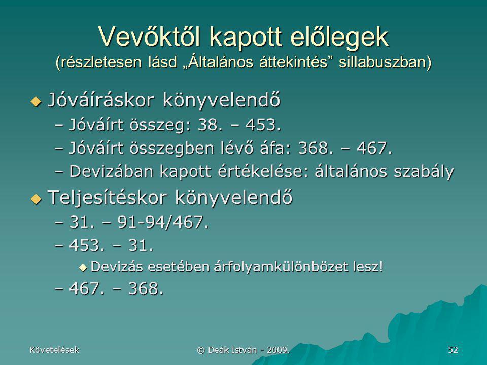 """Követelések © Deák István - 2009. 52 Vevőktől kapott előlegek (részletesen lásd """"Általános áttekintés"""" sillabuszban)  Jóváíráskor könyvelendő –Jóváír"""