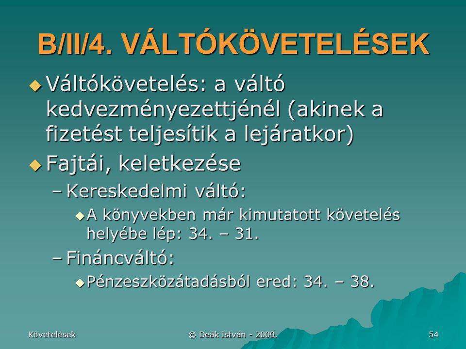 Követelések © Deák István - 2009. 54 B/II/4. VÁLTÓKÖVETELÉSEK  Váltókövetelés: a váltó kedvezményezettjénél (akinek a fizetést teljesítik a lejáratko